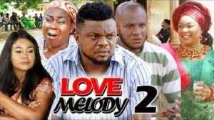 LOVE MELODY SEASON 2 - 2019 Nollywood Movie
